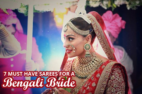 7 Must Have Sarees For A Bengali Bride Lovevivah Matrimony Blog