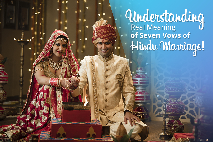 Understanding Real Meanings Of Seven Vows Of Hindu Marriage