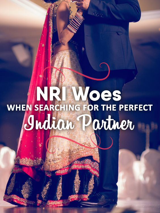 NRI Woes When Searching for The Perfect Indian Partner